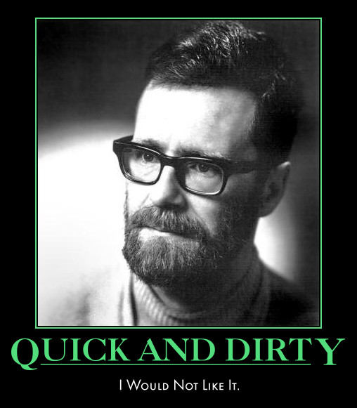 Quick and Dirty: I Would Not Like It
